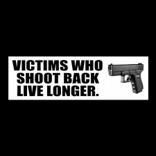 """""""VICTIMS WHO SHOOT BACK LIVE LONGER"""" pro gun rights BUMPER STICKER decal NRA"""