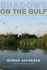 Shadows on the Gulf : A Journey Through Our Last Great Wetland by Rowan Jacobsen