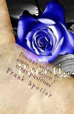 Poemas: Sobre el Amor, el Dolor y Otras Pasiones by Frank Spoiler (2015,...