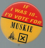 IF I WAS 18 I'D VOTE FOR ED MUSKIE 1972 POLITICAL PIN