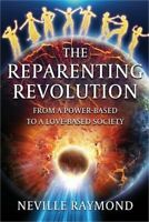 The Reparenting Revolution: From a Power-Based to a Love-Based Society (Paperbac