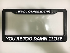 IF YOU CAN READ THIS YOU'RE TOO DAMN CLOSE TAIL Black License Plate Frame NEW