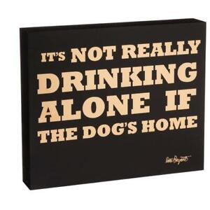 Its Not Really Drinking Alone If the Dogs Home Wood Plock picture