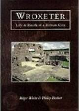 Wroxeter: Life and Death of a Roman City by Roger White, Philip Barker...