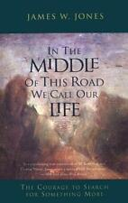 In the Middle of This Road We Call Our Life: The Courage to Search for Something