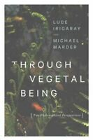 Through Vegetal Being Two Philosophical Perspectives 9780231173872 | Brand New