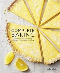 Complete Baking: Classic Recipes and Inspiring Variations to Hone Your Technique
