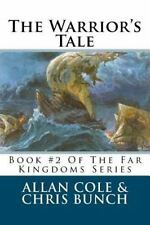 The Warrior's Tale : Book #2 of the Far Kingdoms Series by Allan Cole and...