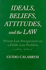 Ideals, Beliefs, Attitudes, and the Law: Private Law Perspectives on a Public La