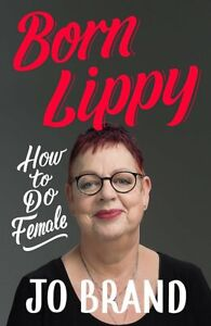 NEW Born Lippy: How to Do Female Hardcover – 18 Oct. 2018 by Jo Brand (Author)