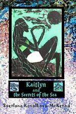 Kaitlyn and the Secrets of the Sea by Svetlana Kovalkova-McKenna (2009,...