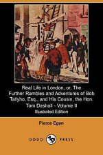 Real Life in London, or, The Further Rambles and Adventures of Bob Tallyho, Esq.