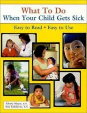 What to Do When Your Child Gets Sick by Gloria G. Mayer and Ann Kuklierus (2000,