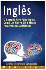 Inglês : O Segredo para Falar Inglês Como Um Nativo Em 6 Meses para Pessoas...