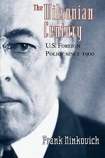 The Wilsonian Century : U. S. Foreign Policy since 1900 by Frank Ninkovich...