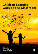 Children Learning Outside the Classroom: From Birth to Eleven by SAGE...