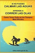 Si No Puedes Calmar Las Aquas Aprende a Correr Los Olas : Como Tener Exito en...