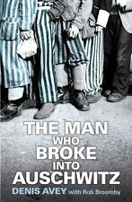 The Man Who Broke into Auschwitz By Denis Avey, Rob Broomby. 9781444714197