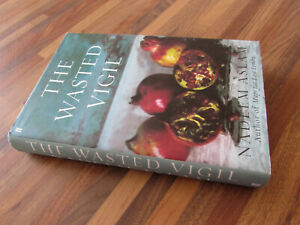 The Wasted Vigil by Nadeem Aslam First Edition 2008