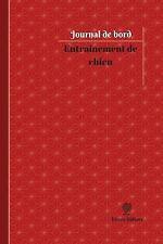 Journal/Carnet de Bord: Entrainement de Chien Journal de Bord : Registre, 100...