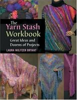 The Yarn Stash Workbook: Great Ideas And Dozens of Projects by Bryant, Laura…