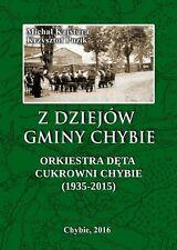 Z dziejów gminy Chybie. Orkiestra Dęta Cukrowni Chybie (1935-2015).