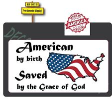 American By Birth SAVED By The Grace Of GOD USA Flag Decal Made in America