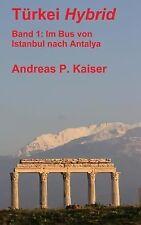 Türkei Hybrid: Im Bus Von Istanbul Nach Antalya : Der Persönliche Reiseführer...