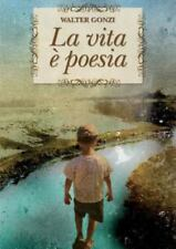 La Vita È Poesia by Walter Gonzi (2012, Paperback)