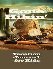 Vacation Journal for Kids : Gone Hikin' by Fathers Day Books in All...