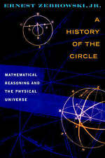 NEW A History of the Circle: Mathematical Reasoning and the Physical Universe