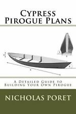 Cypress Pirogue Plans : A Detailed Guide to Building Your Own Pirogue by...