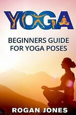 Yoga: Beginners Guide - for Yoga Poses - Easy Steps and Pictures: By Jones, R...