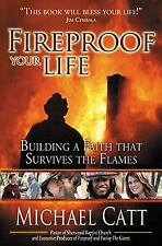 Fireproof Your Life : Building a Faith That Survives the Flames by Michael Catt