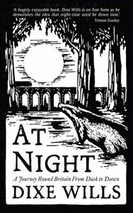 At Night: A Journey Round Britain from Dusk Till Dawn, New, Hardcover