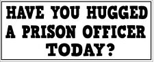PRISON OFFICER - HAVE YOU HUGGED A - Vinyl Sticker - Work Themed 28cm x 9cm