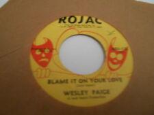R&B SOUL WESLEY PAIGE  BLAME IT ON YOUR LOVE ,ROJAC 125 ORIGINAL,[45 VINYL]M-