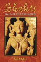 Shakti : Realm of the Divine Mother, Paperback by Vanamali, Brand New, Free P...