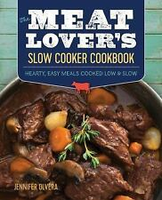 The Meat Lover's Slow Cooker Cookbook : Hearty, Easy Meals Cooked Low and...