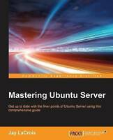 Mastering Ubuntu Server by LaCroix, Jay, NEW Book, FREE & FAST Delivery, (Paperb