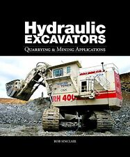 Hydraulic Excavators: Quarrying & Mining Applications by Rob Sinclair