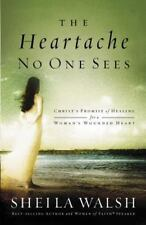 The Heartache No One Sees : Christ's Promise of Healing for a Woman's Wounded H…