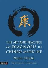 The Art and Practice of Diagnosis in Chinese Medicine by Nigel Ching...