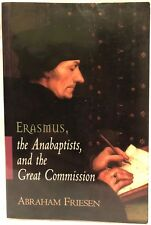 Erasmus, the Anabaptists, and the Great Commission by Abraham Friesen FREE S&H