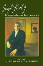 Joseph Smith, Jr. : Reappraisals after Two Centuries by Reid L. Neilson...