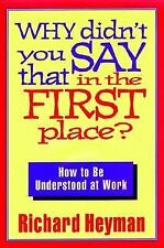 Why Didn't You Say That in the First Place: How to Be Understood at Work (Jossey