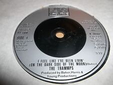 """THE TRAMMPS """" I FEEL LIKE I'VE BEEN LIVIN' ( ON THE DARK SIDE OF THE MOON ) """" 7"""""""