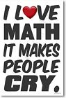 I Love Math It Makes People Cry - NEW Humorous Classroom Math Poster