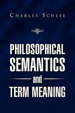 Philosophical Semantics and Term Meaning by Charles J. Schlee (2012, Paperback)