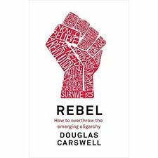 Rebel: How to Overthrow the Emerging Oligarchy, Carswell, Douglas, New